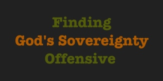 Finding God's Sovereignty Offensive